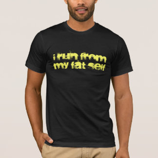 I run from my fat self funny t-shirt