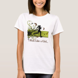 I run like a girl just try and keep up T-Shirt