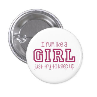 I Run Like a Girl Just Try to Keep Up Pinback Button