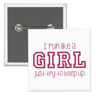 I Run Like a Girl Just Try to Keep Up Pinback Buttons