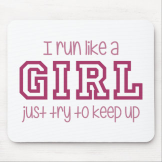 I Run Like a Girl Just Try to Keep Up Mouse Pad