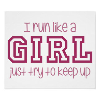 I Run Like a Girl Just Try to Keep Up Poster