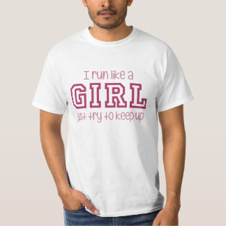 I Run Like a Girl Just Try to Keep Up Shirt