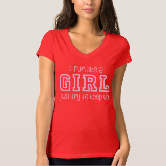 I Run Like a Girl Just Try to Keep Up Tee Shirt