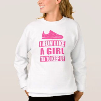 I Run Like a Girl Sweatshirt