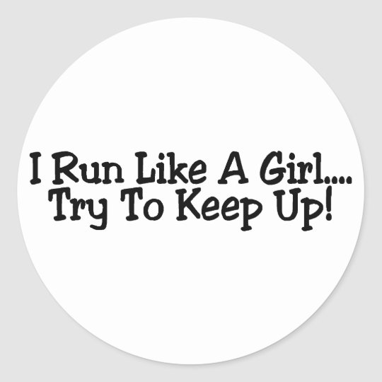 I Run Like A Girl Try To Keep Up Classic Round Sticker