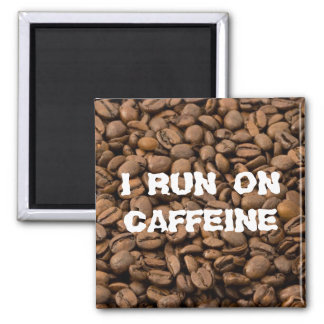 I run on Caffeine 2 Inch Square Magnet