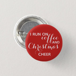 I run on coffee and Christmas cheer Pinback Button