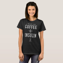 I run on coffee and insulin cancer t-shirts