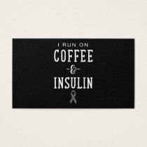I run on coffee and insulin cancer t-shirts business card