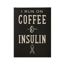 I run on coffee and insulin cancer t-shirts wood poster