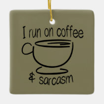 I run on coffee and sarcasm ceramic ornament