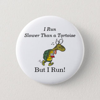I run slower than a tortoise, but I run! Pinback Button