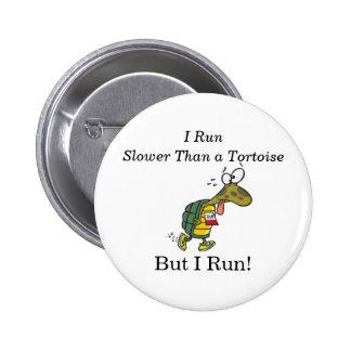 I run slower than a tortoise, but I run! Pinback Button