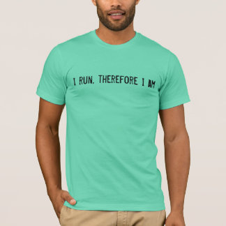 I run therefor I am T-Shirt