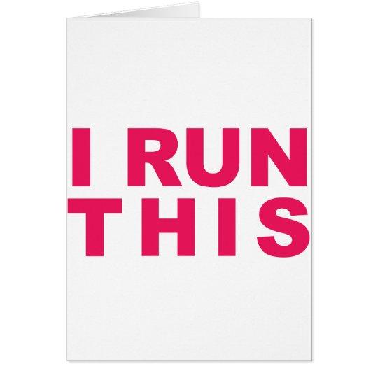 I RUN THIS! CARD