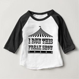 I RUN THIS FREAK SHOW BABY T-Shirt
