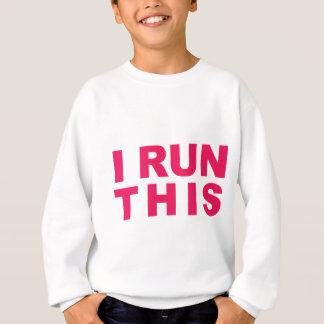 I RUN THIS! SWEATSHIRT