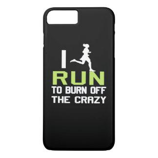 I RUN TO BURN OFF THE CRAZY iPhone 7 PLUS CASE