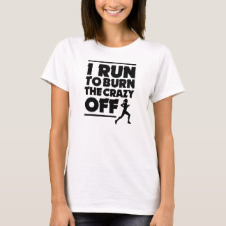 I Run to Burn the Crazy Off funny shirt