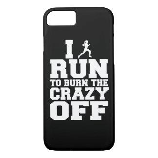 I run to burn the crazy off, phone case
