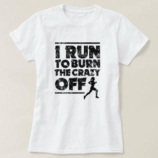 I run to burn the crazy off women shirt