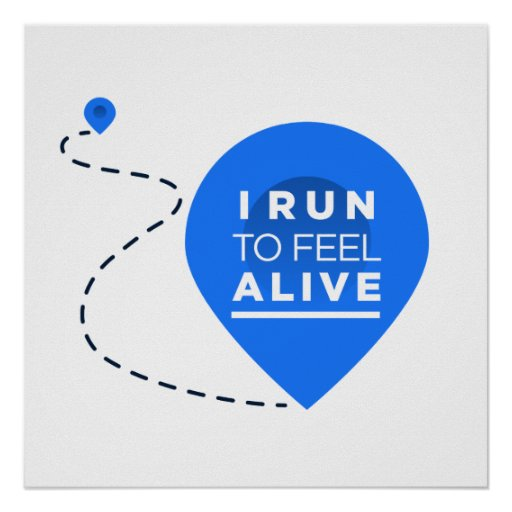 I Run To Feel ALIVE - Runner Inspiration Posters