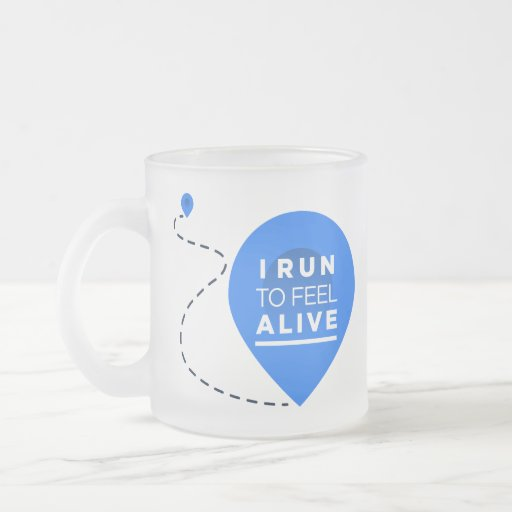 I Run To Feel ALIVE - Running Inspiration 10 Oz Frosted Glass Coffee Mug