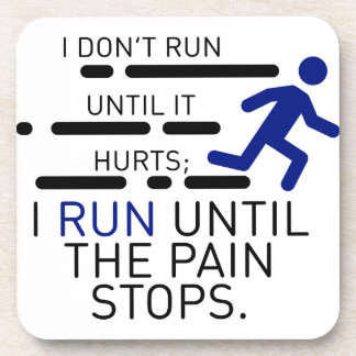 I Run Until The Pain Stops Beverage Coaster