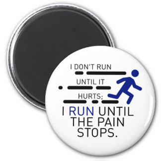 I Run Until The Pain Stops Magnet