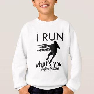 I Run what's your super power Sweatshirt