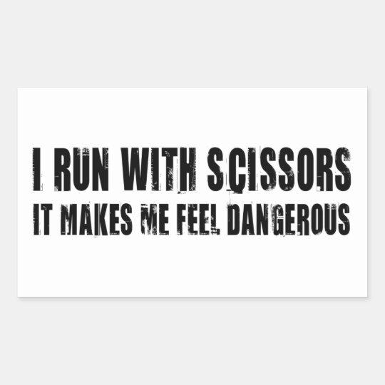 I Run With Scissors.  It Makes Me Feel Dangerous Rectangular Sticker