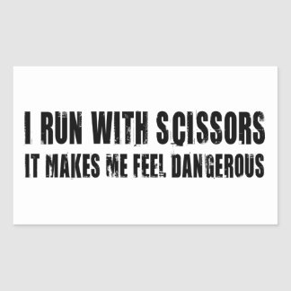 I Run With Scissors.  It Makes Me Feel Dangerous Rectangle Sticker
