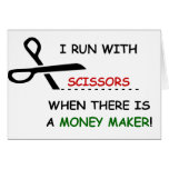 I RUN WITH SCISSORS WHEN THERE IS A MONEY MAKER! CARDS