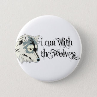 I Run With The Wolves -- Vampires Pinback Button