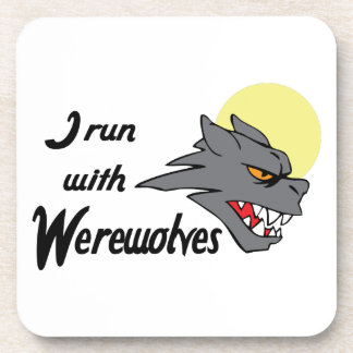 I RUN WITH WEREWOLVES DRINK COASTER