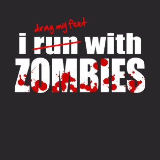 I run with ZOMBIES - t-shirt shirt