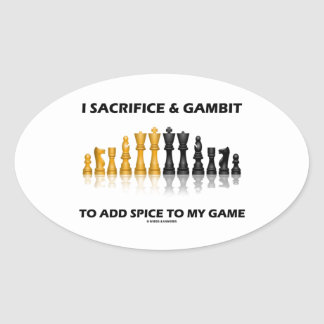 I Sacrifice And Gambit To Add Spice Game Chess Oval Sticker