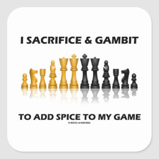 I Sacrifice And Gambit To Add Spice Game Chess Square Sticker