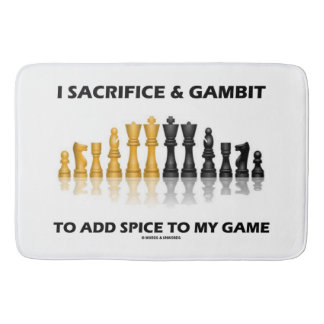 I Sacrifice & Gambit To Add Spice To My Game Chess Bathroom Mat