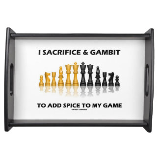 I Sacrifice & Gambit To Add Spice To My Game Chess Serving Tray