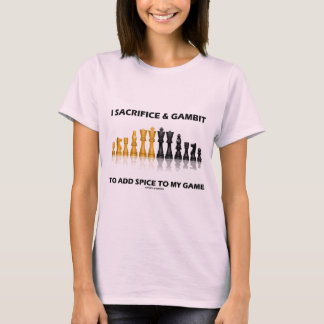 I Sacrifice & Gambit To Add Spice To My Game Chess T-Shirt