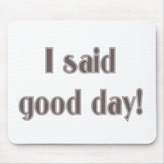 I Said Good Day! Mousepads