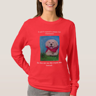 I said I wanted a puppy for Christmas, But... T-Shirt