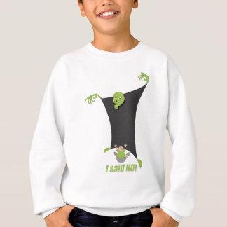 I said no! sweatshirt