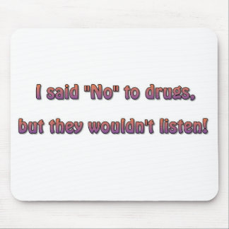 """I said """"no"""" to drugs but they wouldn't listen! mouse pad"""