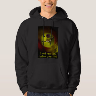 I said wipe that smile of your face! Shirt