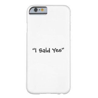 I Said Yes Barely There iPhone 6 Case