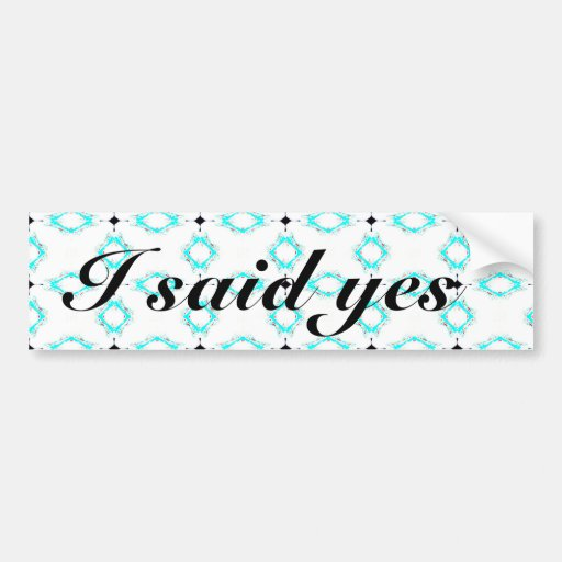 I Said Yes Engagement Bumper Sticker Bumper Stickers