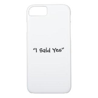 I Said Yes iPhone 8/7 Case